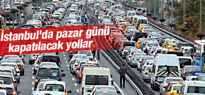 İstanbul'da pazar günü kapatılacak yollar