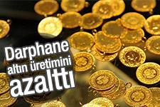Darphane altın üretimini azalttı