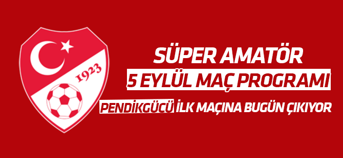 Süper Amatör 5 Eylül Maç Programı