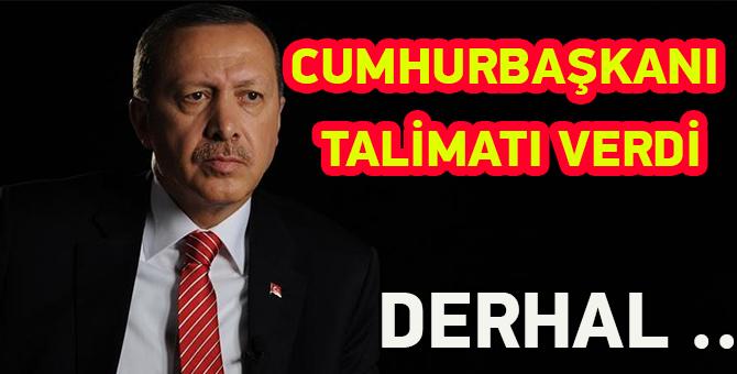 Cumhurbaşkanı Erdoğan'dan Talimat Geldi