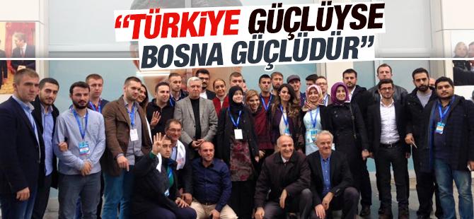 """""""Türkiye güçlüyse Bosna güçlüdür"""""""