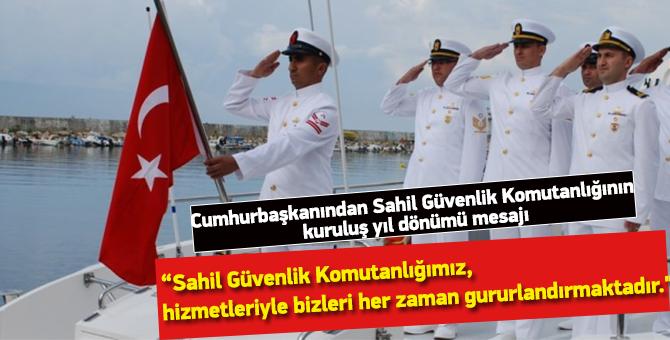 Cumhurbaşkanı Erdoğan'ın Sahil Güvenlik Komutanlığının kuruluş yıl dönümü mesajı