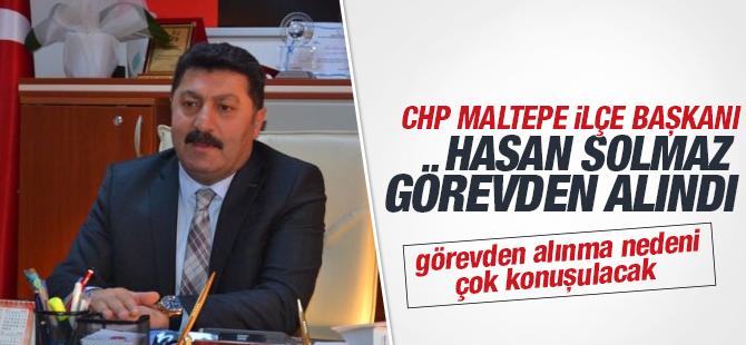 Maltepe CHP İlçe Başkanı Hasan Solmaz Görevden Alındı mı?