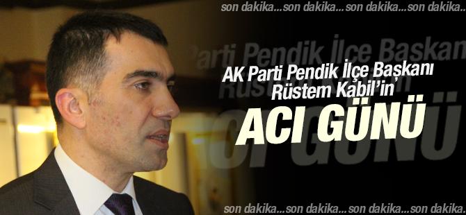 AK Parti Pendik İlçe Başkanı Rüstem Kabil'in Acı Günü