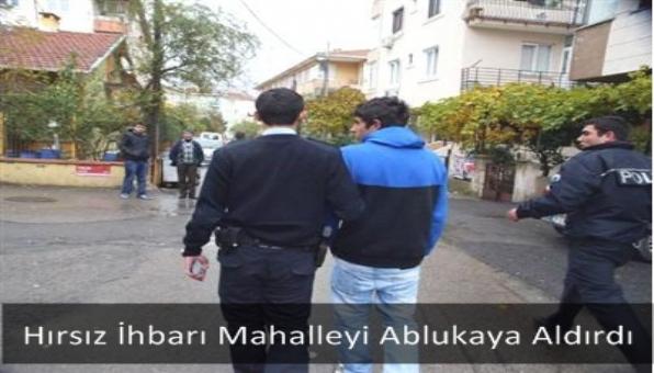 Hırsız İhbarı Mahalleyi Ablukaya Aldırdı