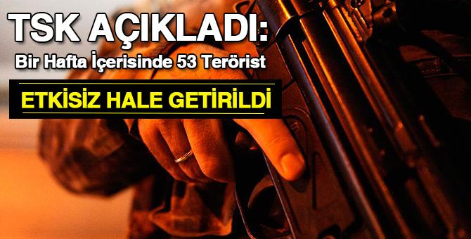 Bir hafta içerisinde 53 terörist etkisiz hale getirildi