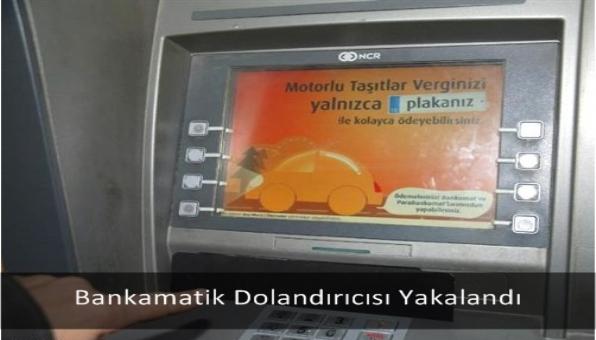 Bankamatik Dolandırıcısı Yakalandı