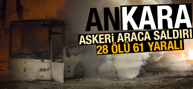 Ankara'da askeri servis araca bombalı saldırı: 24 Ölü 61 Yaralı
