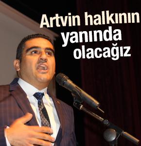 Kemal Ercan; Artvin halkının yanında olacağız!