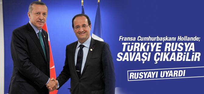 Hollande: Türkiye İle Rusya Arasında Savaş Çıkabilir