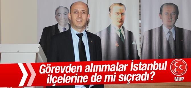 Görevden Alınmalar İstanbul ilçelerine de mi sıçradı ?