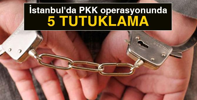 İstanbul'da PKK operasyonunda 5 tutuklama