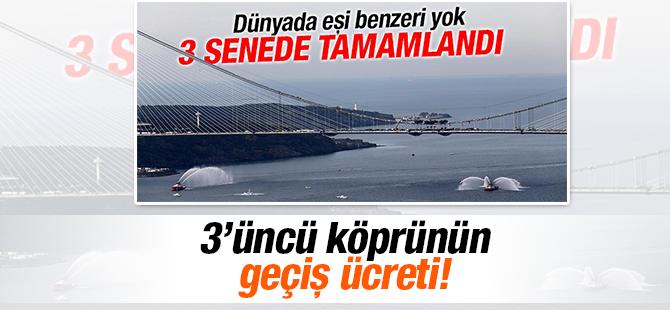 Yavuz Sultan Selim köprünün geçiş ücreti!