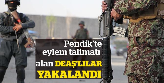 Pendik'te eylem talimatı alan  DEAŞ'lılar yakalandı