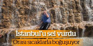 İstanbul'u sel vurdu, Orası sıcaklarla boğuşuyor