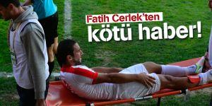 Pendikspor'un yetenekli futbolcusu Fatih Cerlek'ten kötü haber