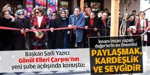 Gönül Elleri Çarşısı'nın Yeni Şubesi Yayla Mahallesi'nde açıldı