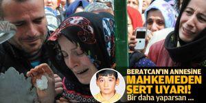 Beratcan'ın annesi Türkan Karakütük'e mahkemeden sert uyarı!