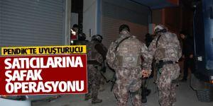 Pendik'te uyuşturucu satıcılarına Şafak operasyonu