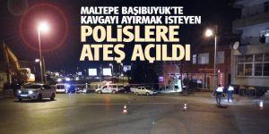 Maltepe Başıbüyük'te kavgayı ayırmak isteyen polislere ateş açıldı
