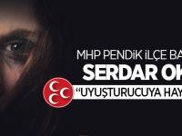 """MHP Pendik İlçe Başkanı Serdar Okay """" Uyuşturucuya Hayır"""" dedi"""
