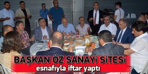 Başkan Öz sanayi sitesi esnafıyla iftar yaptı