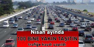 Nisan ayında 100 bine yakın taşıtın trafiğe kaydı yapıldı