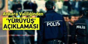 Ankara Valiliğinden 'Yürüyüş' açıklaması