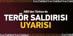 ABD'den Türkiye'de terör saldırısı uyarısı