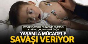 Bademcik ameliyatı geçiren minik Buğra yaşamla mücadele savaşı veriyor