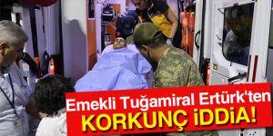 Tuğamiral Ertürk'ten korkunç iddia!