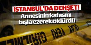 İstanbul'da dehşet! Annesinin kafasını taşla ezerek öldürdü!