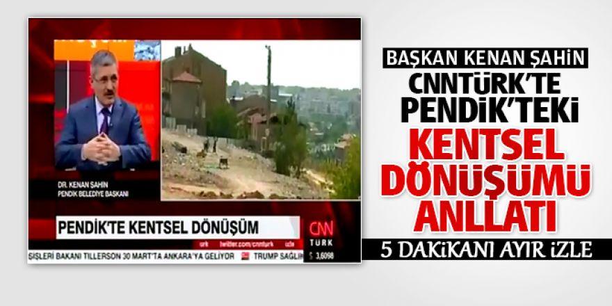 Başkan Kenan Şahin CNNTÜRK'te Pendik'teki Kentsel dönüşümü anlattı